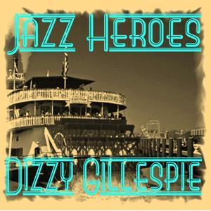 Jazz Heroes - Dizzy Gillespie