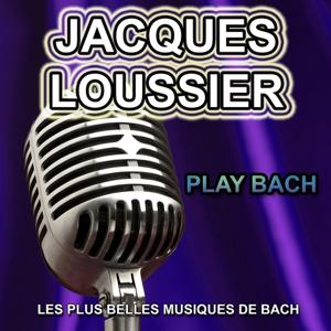 Jacques Loussier : Play Bach (Les plus belles musiques de Bach)
