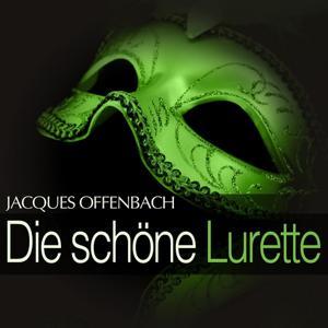 Offenbach: Die schöne Lurette