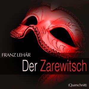 Lehar: Der Zarewitsch (Querschnitt)