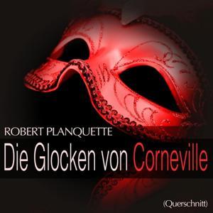 Planquette: Die Glocken von Corneville (Querschnitt)