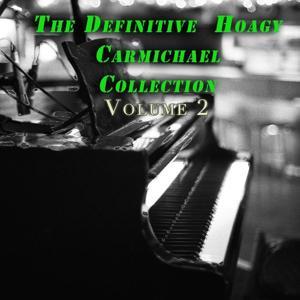 The Definitive Hoagy Carmichael Collection, Vol. 2