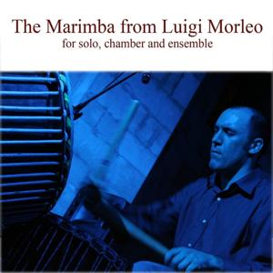 The Marimba from Luigi Morleo (For Solo, Chamber Ensemble)