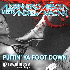 Puttin Ya Foot Down (Alessandro Arbola Meets Andrew Macari)