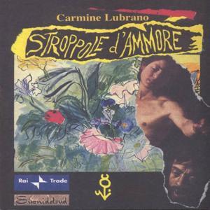 Stroppole d' ammore (Poesie di Carmine Lubrano)