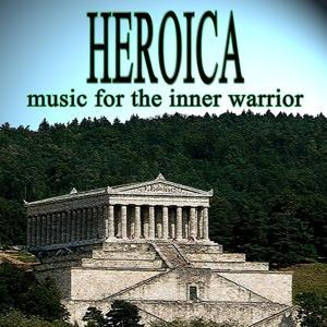 Heroica (Music for the Inner Warrior)