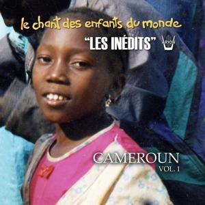 Les inédits: Chant des enfants du monde: Cameroun, vol.1