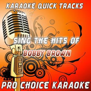 Karaoke Quick Tracks : Sing the Hits of Bobby Brown (Karaoke Version) (Originally Performed By Bobby Brown)