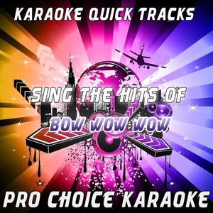 Karaoke Quick Tracks - Sing the Hits of Bow Wow Wow (Karaoke Version) (Originally Performed By Bow Wow Wow)