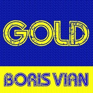 Gold - Boris Vian