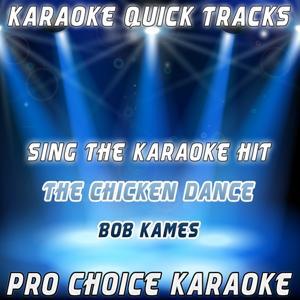 Karaoke Quick Tracks : The Chicken Dance (Karaoke Version) (Originally Performed By Bob Kames)