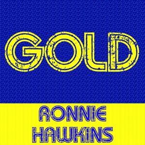 Gold: Ronnie Hawkins