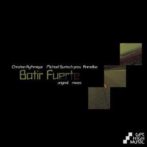 Batir Fuerte (Michael Suntech & Christian Rythmique present Animellaz) (Original Mixes)