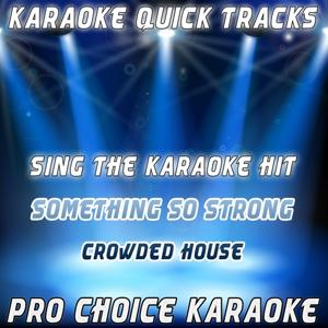 Karaoke Quick Tracks : Something So Strong (Karaoke Version) (Originally Performed By Crowded House)