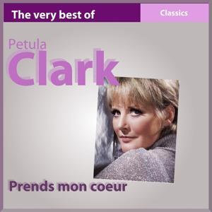 The Very Best of Petula Clark: Prends mon coeur (Classics)