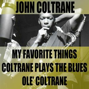 John Coltrane (My Favorite Things / Coltrane Plays the Blues / Olè Coltrane)