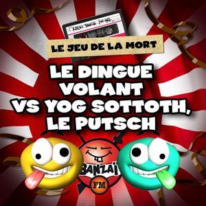 Radio Banzaï : Le jeu de la mort - Le Dingue Volant vs. Yog Sottoth, le Putsch