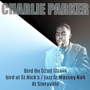 Bird On 52nd Street/Bird At St. Nick's / Jazz At Massey Hall/At Storyville