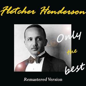 Fletcher Henderson: Only the Best (Remastered Version)
