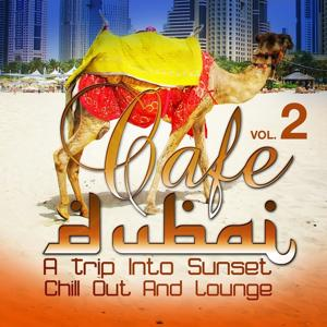 Cafe Dubai: A Trip Into Sunset Chill Out And Lounge, Vol. 2 (The Best in Down and Uptempo Dessert Dreams)