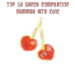 Top 50 Dance Compilation Summer Hits 2012, Vol. 1 (50 Summer Fresh Hits for Ibiza, Formentera, Rimini, Barcellona, Miami, Mykonos, Sharm, Bilbao, Gran Canaria, London, Madrid)