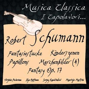 Schumann: Fantasiestucke, Kinderszenen, Papillons, Marchenbilder 4, Fantasy Op. 17 (Musica classica - i capolavori...)