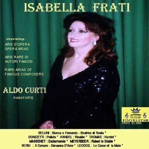 Isabella Frati interpreta/sings : Arie rare di autori famosi/rare arias of famous composers (Arie d'Opera / Opera Arias)