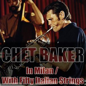 In Milan / Chet Baker With Fifty Italian Strings