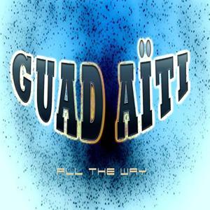 Gwad Aïti (All the Way)