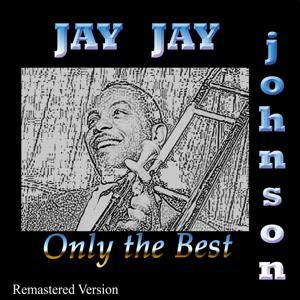 Jay Jay Johnson: Only the Best (Remastered Version)