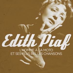 Edith Piaf : L'homme à la moto et ses plus belles chansons (Remasterisé)