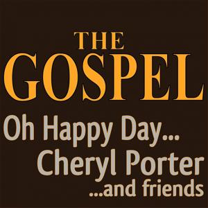 The Gospel Oh Happy Day... (Cheryl Porter ...and Friends)