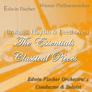 Brahms, Haydn & Beethoven: The Essentials Classical Pieces (Edwin Fischer: Orchestra' S Conductor & Soloist)