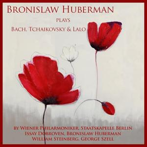 Bronislaw Huberman Plays Bach, Tchaikovsky & Lalo
