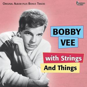 Bobby Vee With Strings and Things (Original Album Plus Bonus Tracks)