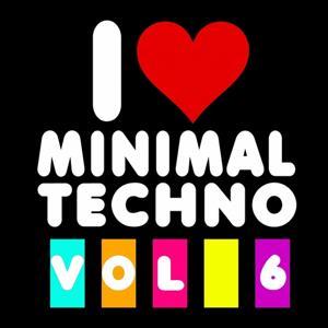I Love Minimal Techno, Vol. 6