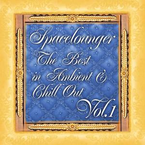 Spacelounger, Vol.1 (The Best in Ambient & Chill Out)