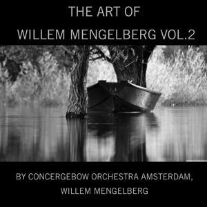 The Art of Willem Mengelberg, Vol. 2
