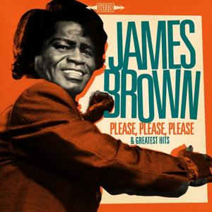 James Brown : Please, Please, Please and Greatest Hits (Remastered)