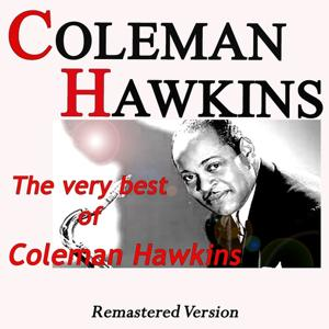 The Very Best of Coleman Hawkins (Remastered Version)