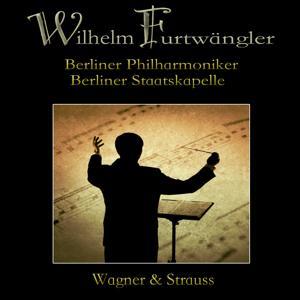 Wilhelm Furtwängler: Wagner & Strauss
