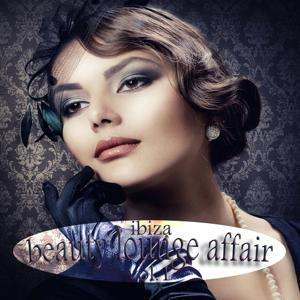 Ibiza Beauty Lounge Affair, Vol. 1 (Most Wanted Downbeat & Sunset Chillers)