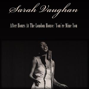 Sarah Vaughan: After Hours At the London House / You're Mine You