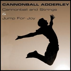Cannonball Adderley: Cannonball and Strings & Jump for Joy