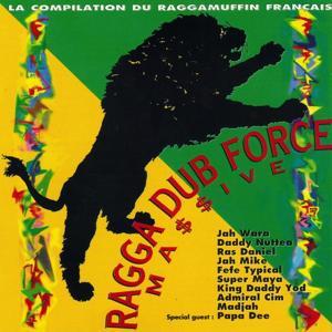 Ragga dub force massive (La compilation du Raggamuffin français)
