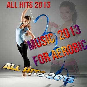 Music 2013 for Aerobic (All Hits 2013)