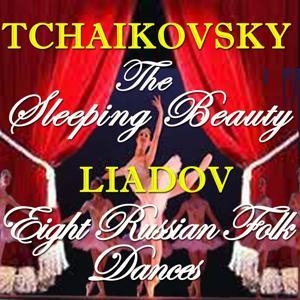 Tchaikovsky: The Sleeping Beauty & Liadov: Eight Russian Folk Dances