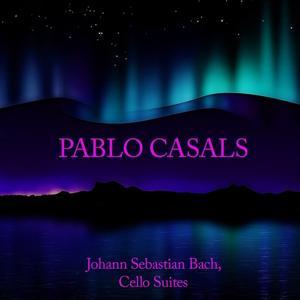Pablo Casals: Johann Sebastian Bach, Cello Suites