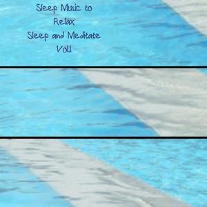 Sleep Music to Relax Sleep and Meditate, Vol. 1