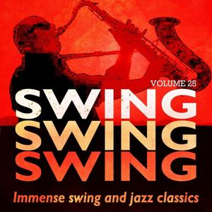 Swing, Swing, Swing - Immense Swing and Jazz Classics, Vol. 25